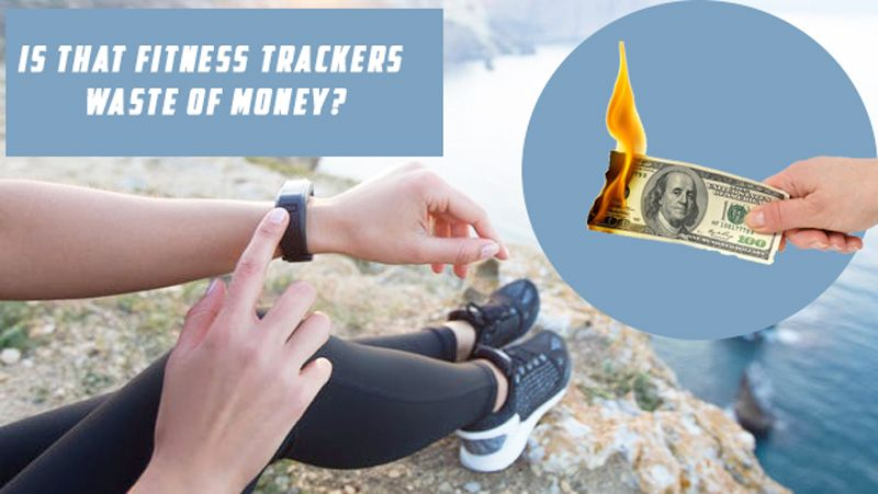 Is That Fitness Trackers Waste of Money