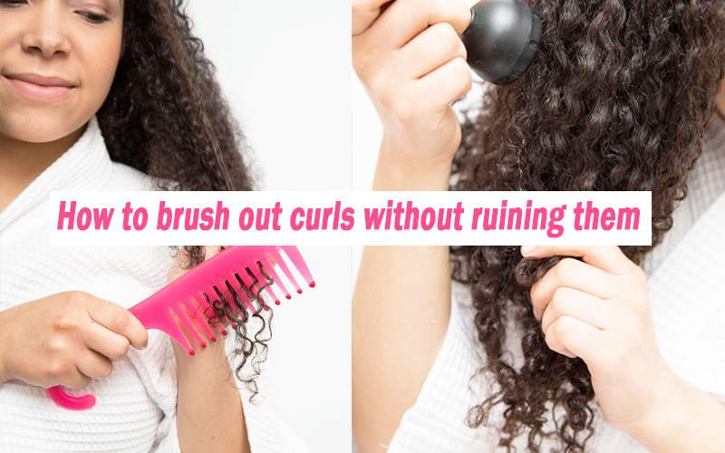How to brush out curls without ruining them