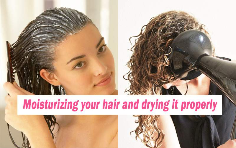 Moisturizing your hair and drying it properly