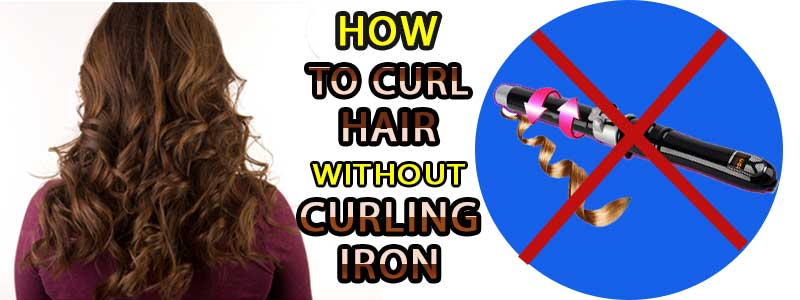 how to curl hair without curling iron