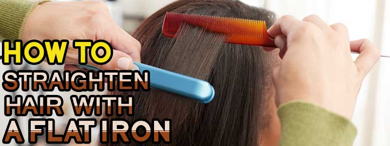 how to straighten hair with a flat iron