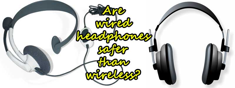 are wired headphones safer than wireless