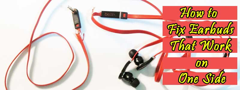 how to fix earbuds that work on one side