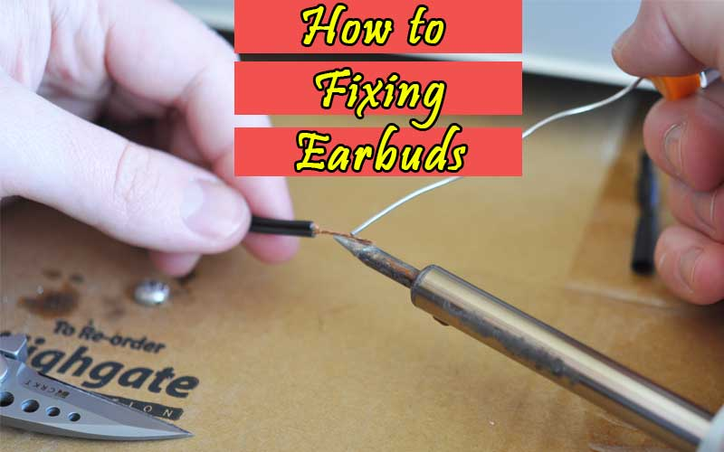 how to fixing earbuds