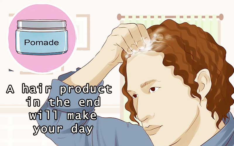 A hair product in the end will make your day