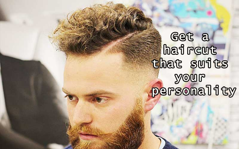 Get a haircut that suits your personality