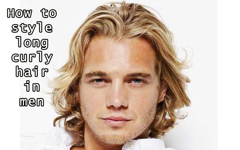 how to style long curly hair in men
