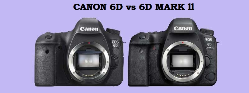 Canon 6D vs 6D mark II